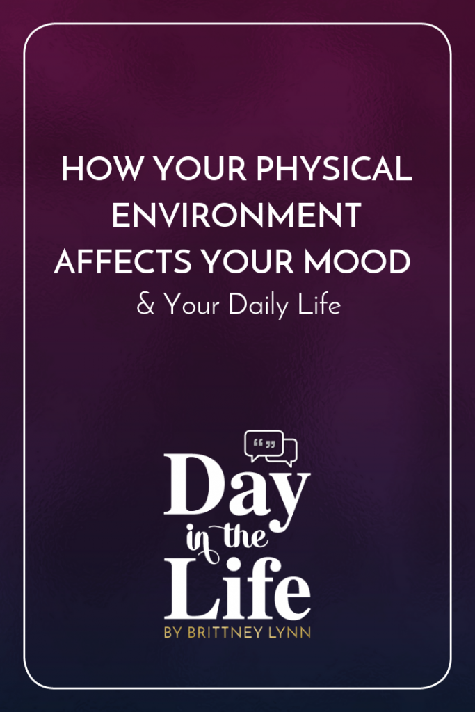 How Your Physical Environment Affects Your Mood & Your Daily Life: Want to improve your daily life? Consider changing up your physical environment! Tune in to this podcast episode on the Day in the Life podcast to get ideas and inspiration! #interiordesign #homedesign #home