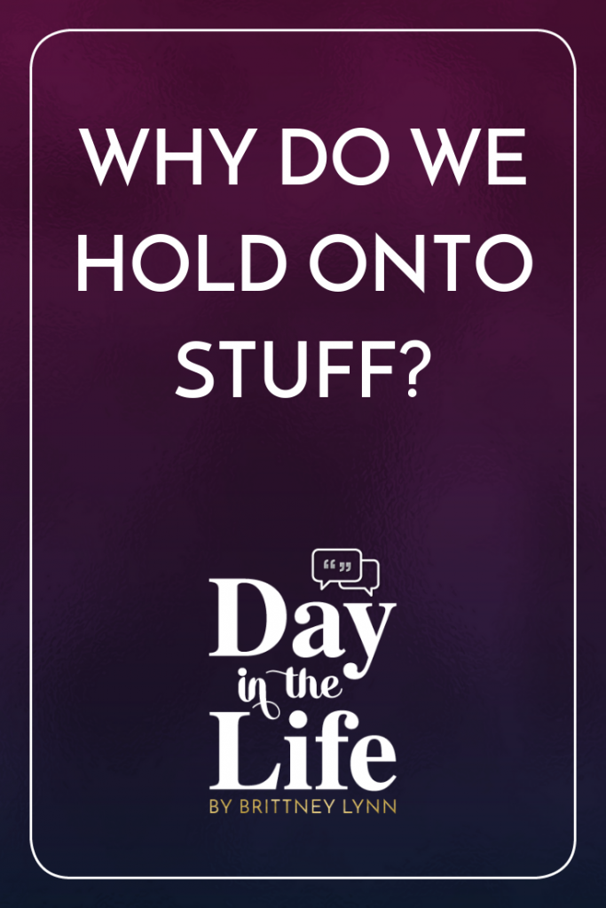 Why Do We Hold Onto Stuff?: We're diving deep into the psychology behind why we hold on to stuff for months, even years, and discussing how to finally break through and get rid of clutter that's holding you back. #organization #organized #organizedlife