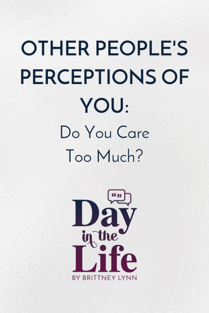 Other People's Perceptions of You: Do You Care Too Much?: Do you care too much about what other people think of you? Tune in to this episode on the Day in the Life podcast to find out and what to do about it. #motivation #inspiration #dailylife