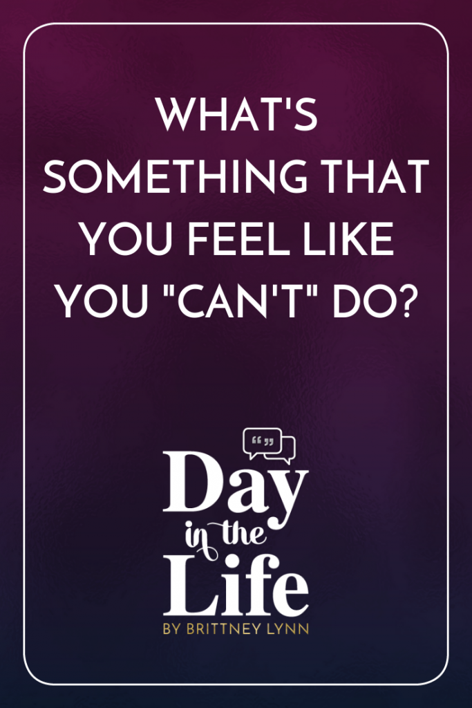"What's Something That You Feel Like You ""Can't"" Do?: Is there something you've always told yourself you ""can't"" do because you're not smart enough, thin enough, experienced, etc? You'll definitely want to tune in to this episode on the Day in the Life podcast! #motivation #inspiration #personaldevelopment"