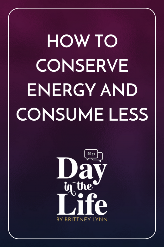 How to Conserve Energy and Consume Less: When you conserve energy, you're saving the planet! We all could conserve more energy and consume less. Listen to this podcast episode on the Day in the Life podcast to find out how! #environment #sustainability #conservation